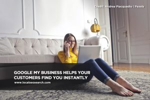 Google My Business helps your customers find you instantly