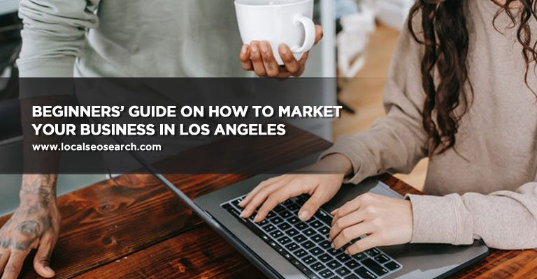 Beginners' Guide on How to Market Your Business in Los Angeles