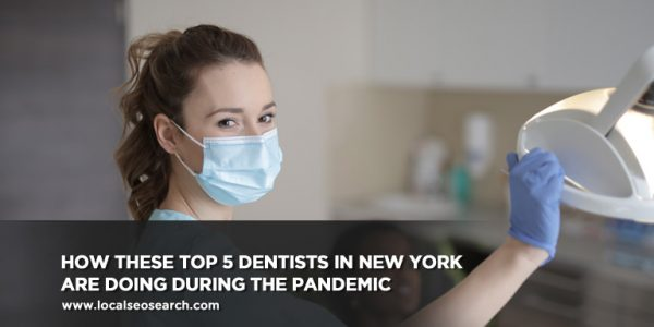 How These Top 5 Dentists in New York Are Doing During the Pandemic