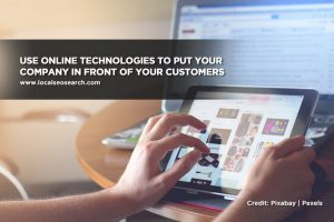 Use online technologies to put your company in front of your customers