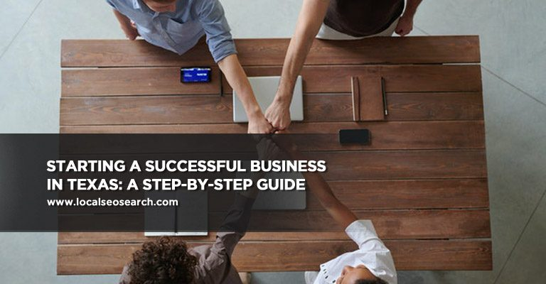 Starting a Successful Business in Texas: A Step-by-Step Guide